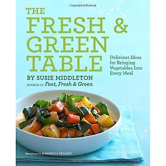Tabellen färska & grön: Läckra idéer för att väcka grönsaker till varje måltid
