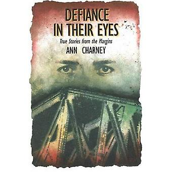 Defiance in Their Eyes : True Stories from the Margins