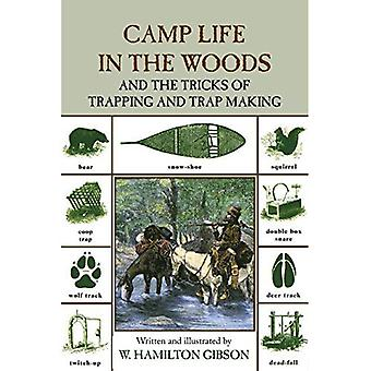 Camp Life in the Woods and the Tricks of Trapping and Trap Making: Containing Comprehensive Hints on Camp Shelters, Log Huts, Bark Shanties, Woodland ... Woods & the Tricks of Trapping & Trap Making)