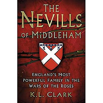 The Nevills of Middleham: England's Most Powerful Family in the Wars of the� Roses