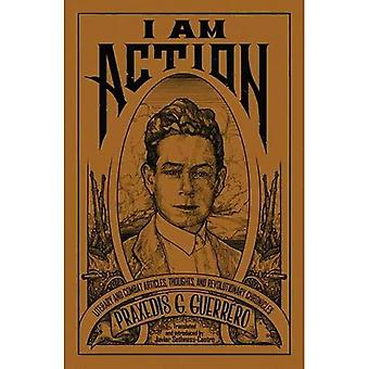 I Am Action: Literary and Combat Articles, Thoughts and Revolutionary Chronicles
