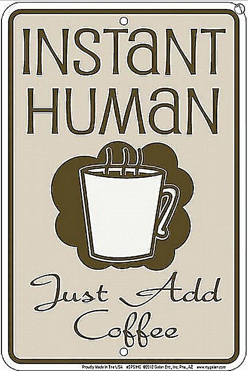 Instant Human Just Add Coffee funny metal sign  (ga)