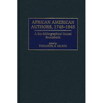 African American Authors 17451945 A BioBibliographical Critical Sourcebook by Nelson & Emmanuel S.