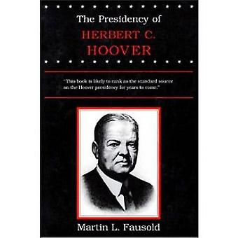 The Presidency of Herbert Hoover by Fausold & Martin L.