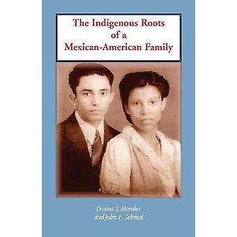 The Indigenous Roots of a MexicanAmerican Family by Morales & Donna S.
