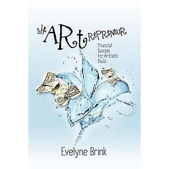 Die Artrepreneur. Finanziellen Erfolg für Künstlerseelen von Brink & Evelyne