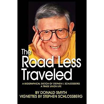 The Road Less Traveled a Biographical Sketch of Stephen I. Schlossberg a Trade Union Life by Smyth & Donald