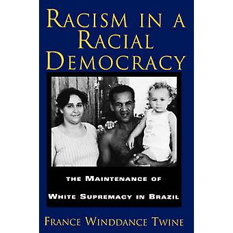 Racism in a Racial Democracy The Maintenance of White Supremacy in Brazil by Twine & Francine Winddance