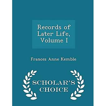 Records of Later Life Volume I  Scholars Choice Edition by Kemble & Frances Anne