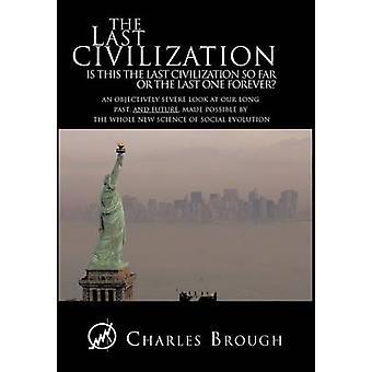 Den sista civilisationen är detta den sista civilisationen så långt eller den sista en Forever en objektivt allvarlig titt på våra lång förflutna och framtid av Brough & Charles