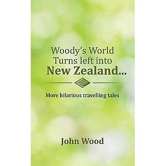 Woodys World Turns left into New Zealand... More hilarious travelling tales by Wood & John