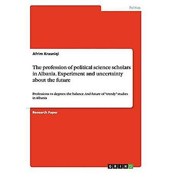The Profession of Political Science Scholars in Albania. Experiment and Uncertainty about the Future by Krasniqi & Afrim
