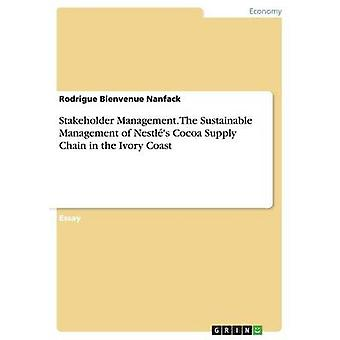 Stakeholder Management. The Sustainable Management of Nestls Cocoa Supply Chain in the Ivory Coast by Nanfack & Rodrigue Bienvenue