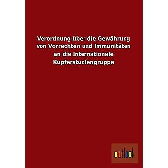 Verordnung Uber Die Gewahrung Von Vorrechten Und Immunitaten an Die Internationale Kupferstudiengruppe by Ohne Autor