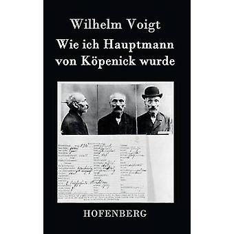 Wie ich Hauptmann von Kpenick wurde by Wilhelm Voigt
