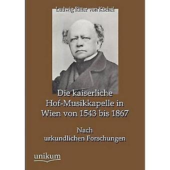 Die kaiserliche Hofmusikkappelle bis de 1543 von Wien 1867 par von Kchel & Ludwig Ritter