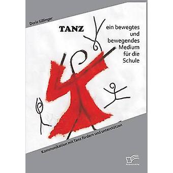 TANZ ein bewegtes und bewegendes medie fr die Schule Kommunikation mit frdern Tanz und untersttzen di Gillinger & Doris