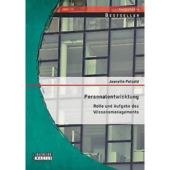 Personalentwicklung Rolle und Aufgabe des Wissensmanagements by Petzold & Jeanette