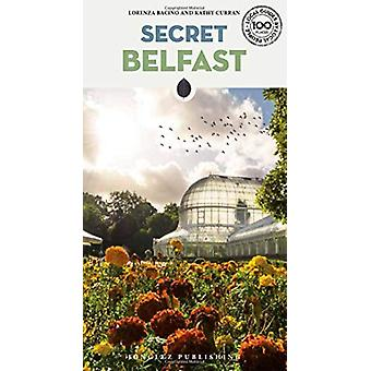 Secret Belfast - An Unusual Travel Guide by Secret Belfast - An Unusu