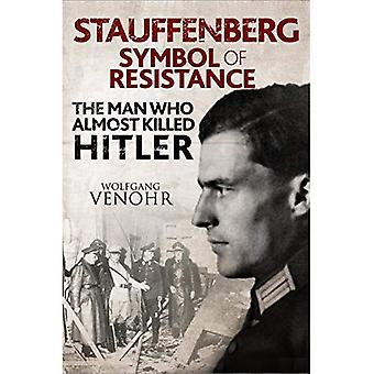 Stauffenberg: Symbol of Resistance: The Man Who Almost Killed Hitler