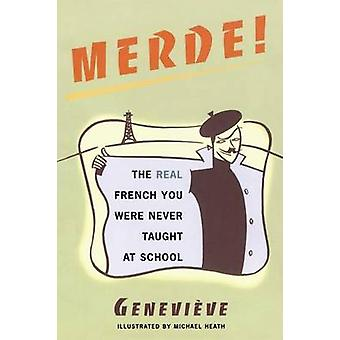 Merde! - The Real French You Were Never Taught at School by Genevi eve