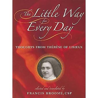 The Little Way for Every Day - Thoughts from Therese of Lisieux by Fra