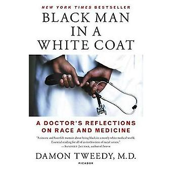 Black Man in a White Coat - A Doctor's Reflections on Race and Medicin