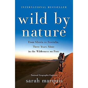 Wild by Nature - From Siberia to Australia - Three Years Alone in the