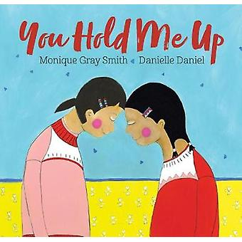 You Hold Me Up by Monique Gray Smith - 9781459814479 Book