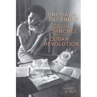 One Day in December - Celia Sanchez and the Cuban Revolution by Nancy