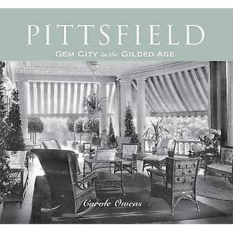 Pittsfield - Gem City in the Gilded Age by Carole Owens - 978159629408
