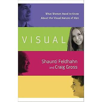 Visual - What Women Need to Know About the Visual Nature of Men by Sha