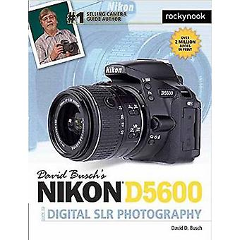 David Busch's Nikon D5600 Guide to Digital Slr Photography by David D