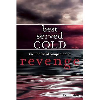 Best Served Cold - The Unofficial Companion to Revenge by Erin Balser