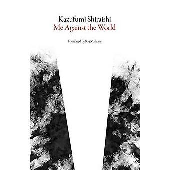 Me Against the World by Kazufumi Shiraishi - Raj Mahtani - 9781943150