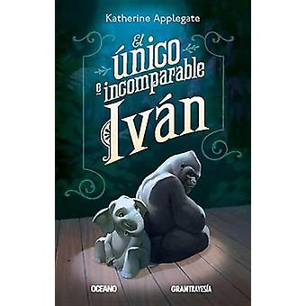 El Unico E Incomparable Ivan by Katherine Applegate - 9786077350620 B