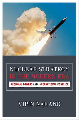 Nuclear Strategy in the Modern Era by Vipin Narang