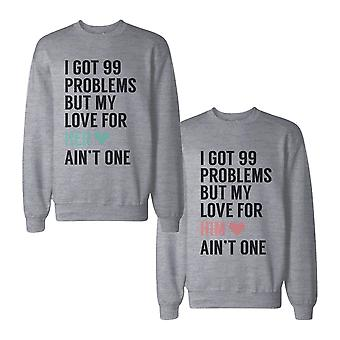 I Got 99 Problems But My Love For Him Her Ain't One Couple SweatShirts