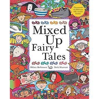 Mixed Up Fairy Tales by Hilary Robinson & Nick Sharratt