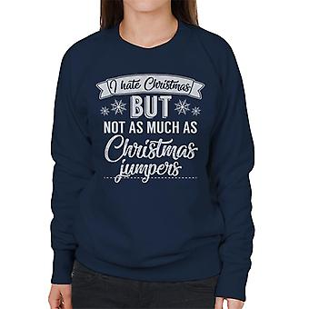 I Hate Christmas But Not As Much As Christmas Jumpers Women's Sweatshirt