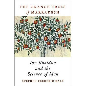 The Orange Trees of Marrakesh - Ibn Khaldun and the Science of Man by