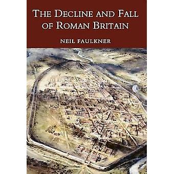 The Decline and Fall of Roman Britain (New edition) by Neil Faulkner