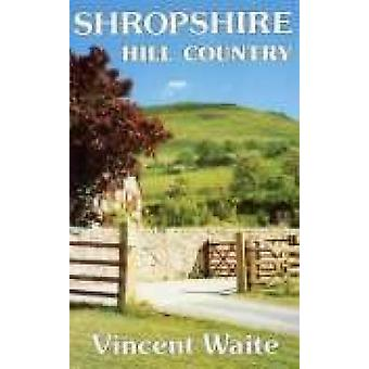 Shropshire Hill Country by Vincent Waite - 9780850333657 Book