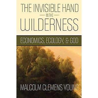 The Invisible Hand in the Wilderness - Economics - Ecology - and God b