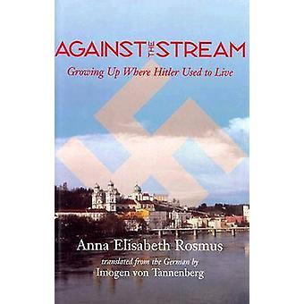 Against the Stream - Growing Up Where Hitler Used to Live by Anna Elis