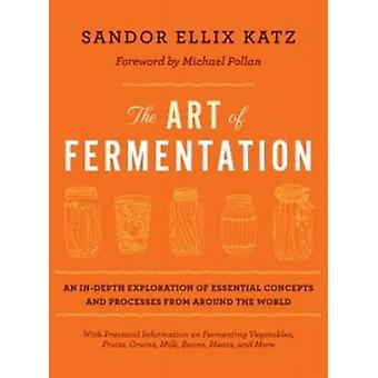 The Art of Fermentation - An In-depth Exploration of Essential Concept