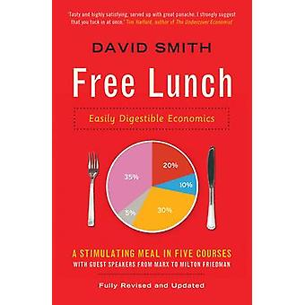 Free Lunch - Easily Digestible Economics by David Smith - 978178125011