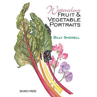 Acuarela de frutas y vegetales retratos de Billy Showell - 9781782210