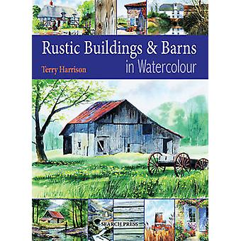 Rustic Buildings and Barns in Watercolour by Terry Harrison - 9781844