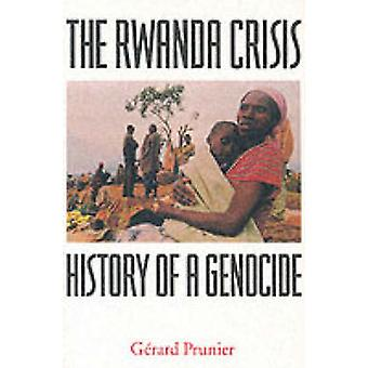The Rwanda Crisis - History of a Genocide (2nd Revised edition) by Ger